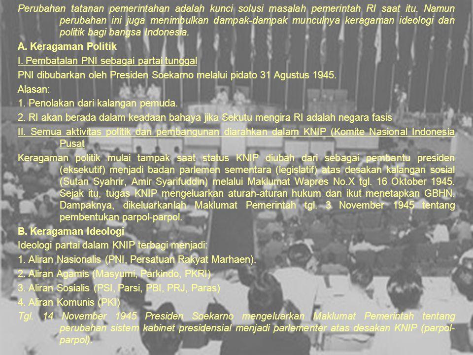 Perubahan tatanan pemerintahan adalah kunci solusi masalah pemerintah RI saat itu. Namun perubahan ini juga menimbulkan dampak-dampak munculnya keragaman ideologi dan politik bagi bangsa Indonesia.