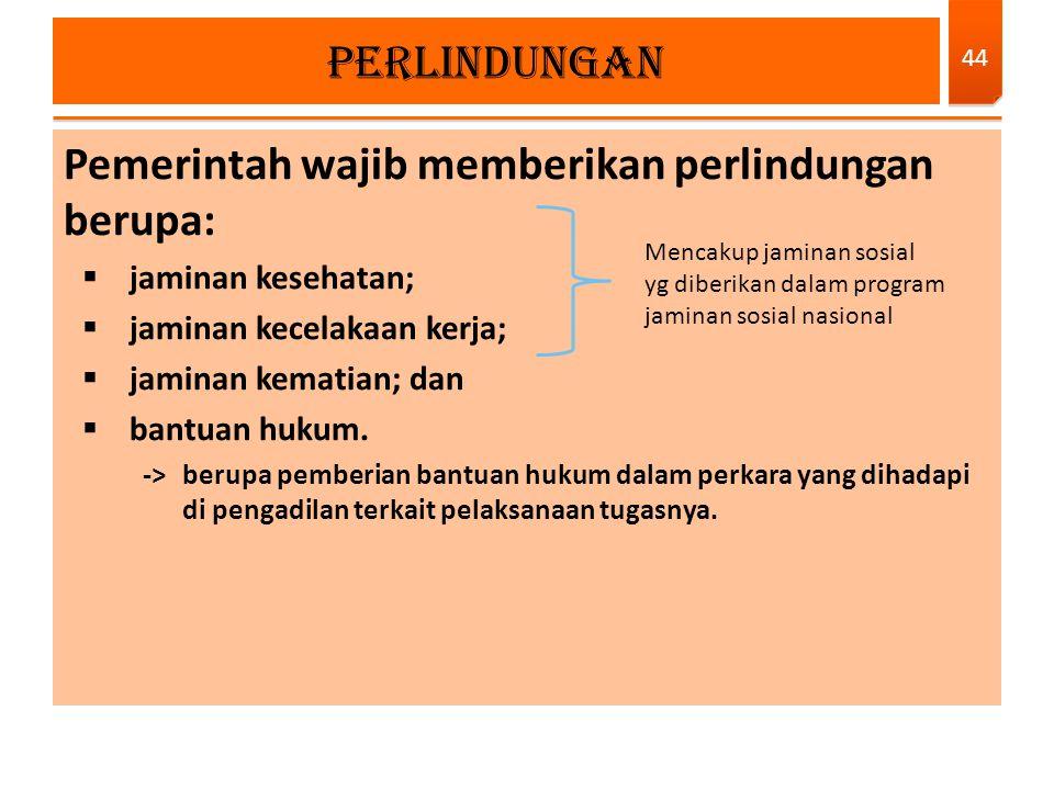 Pemerintah wajib memberikan perlindungan berupa:
