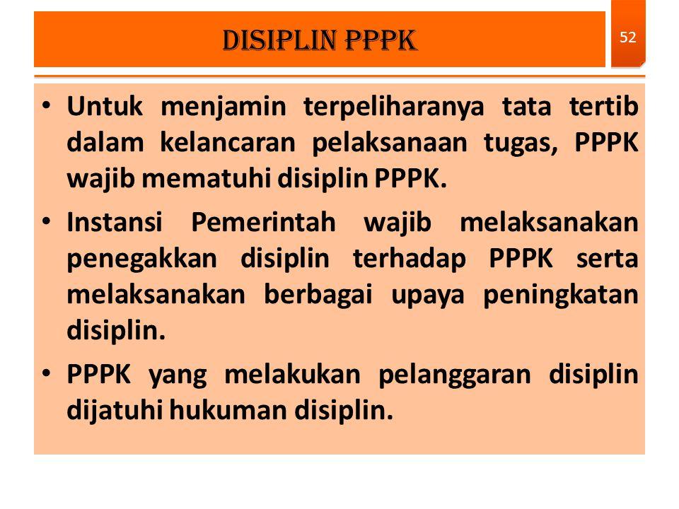 Disiplin PPPK Untuk menjamin terpeliharanya tata tertib dalam kelancaran pelaksanaan tugas, PPPK wajib mematuhi disiplin PPPK.