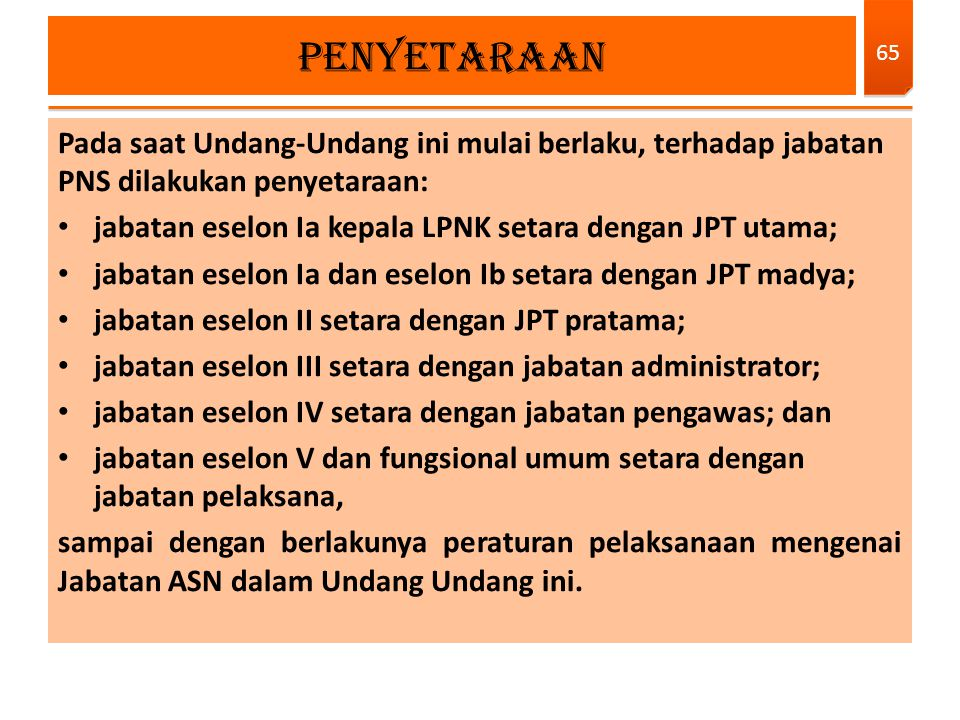 PENYETARAAN Pada saat Undang-Undang ini mulai berlaku, terhadap jabatan PNS dilakukan penyetaraan:
