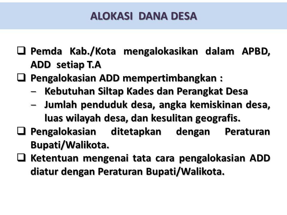 ALOKASI DANA DESA Pemda Kab./Kota mengalokasikan dalam APBD, ADD setiap T.A. Pengalokasian ADD mempertimbangkan :