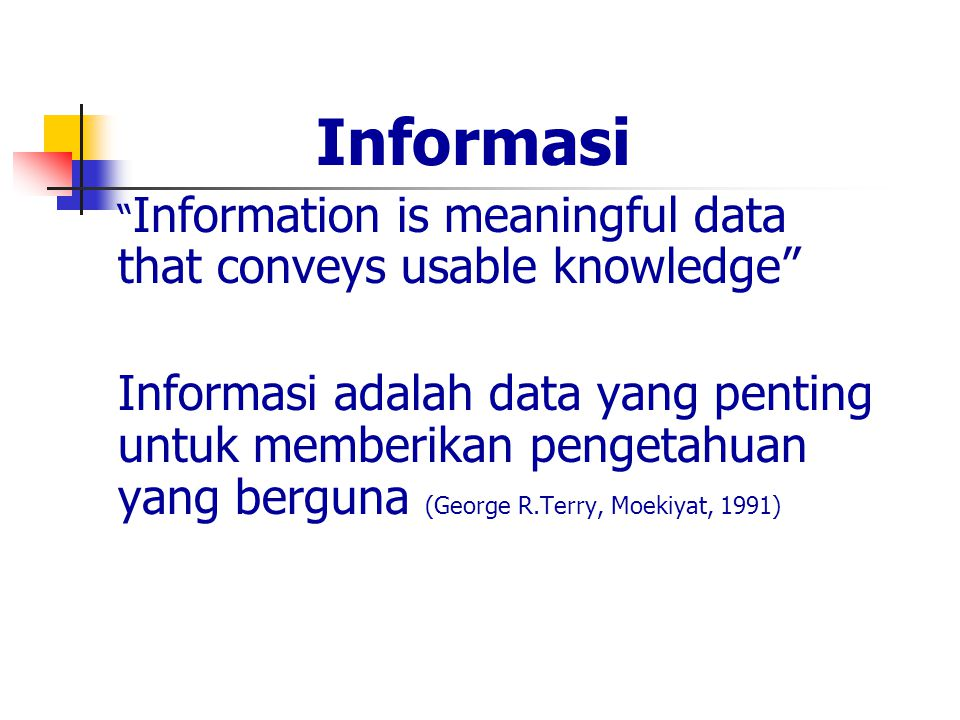 Informasi Information is meaningful data that conveys usable knowledge
