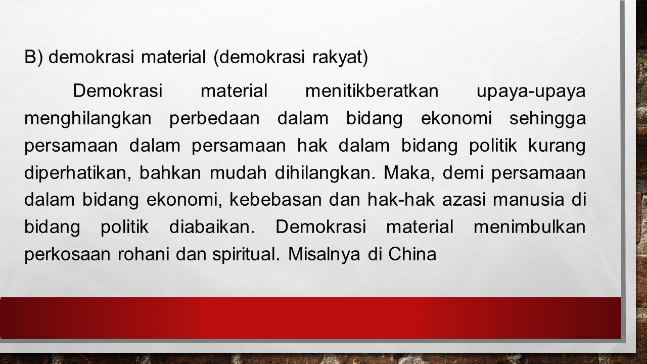 B) demokrasi material (demokrasi rakyat)