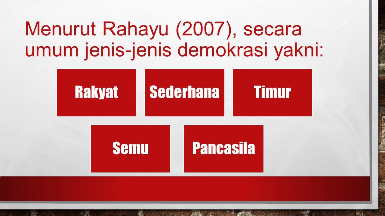 Menurut Rahayu (2007), secara umum jenis-jenis demokrasi yakni: