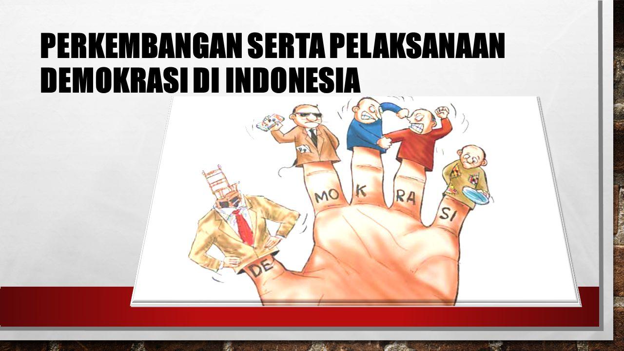 Perkembangan Serta Pelaksanaan Demokrasi Di Indonesia