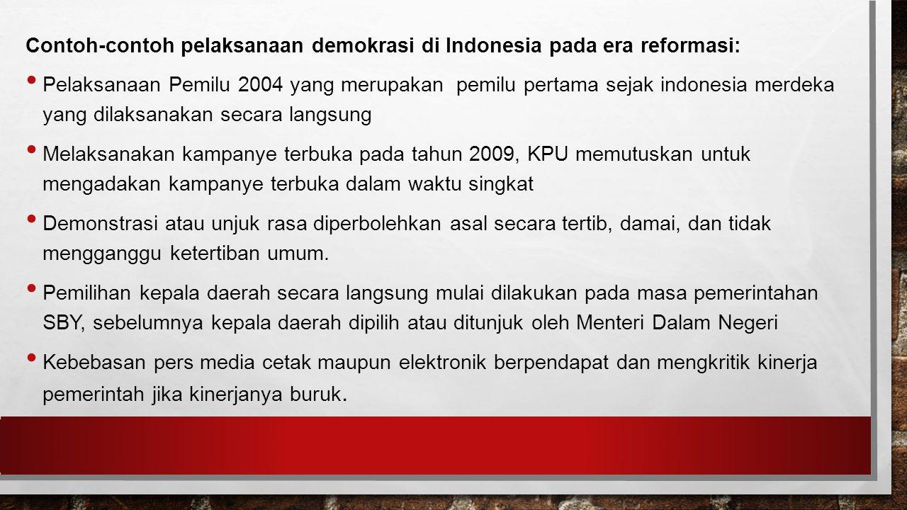 Contoh-contoh pelaksanaan demokrasi di Indonesia pada era reformasi: