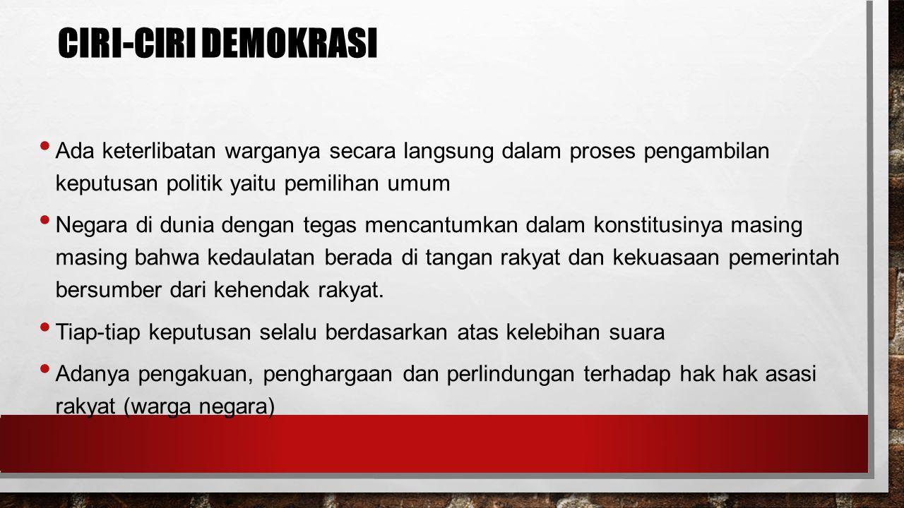 Ciri-Ciri Demokrasi Ada keterlibatan warganya secara langsung dalam proses pengambilan keputusan politik yaitu pemilihan umum.
