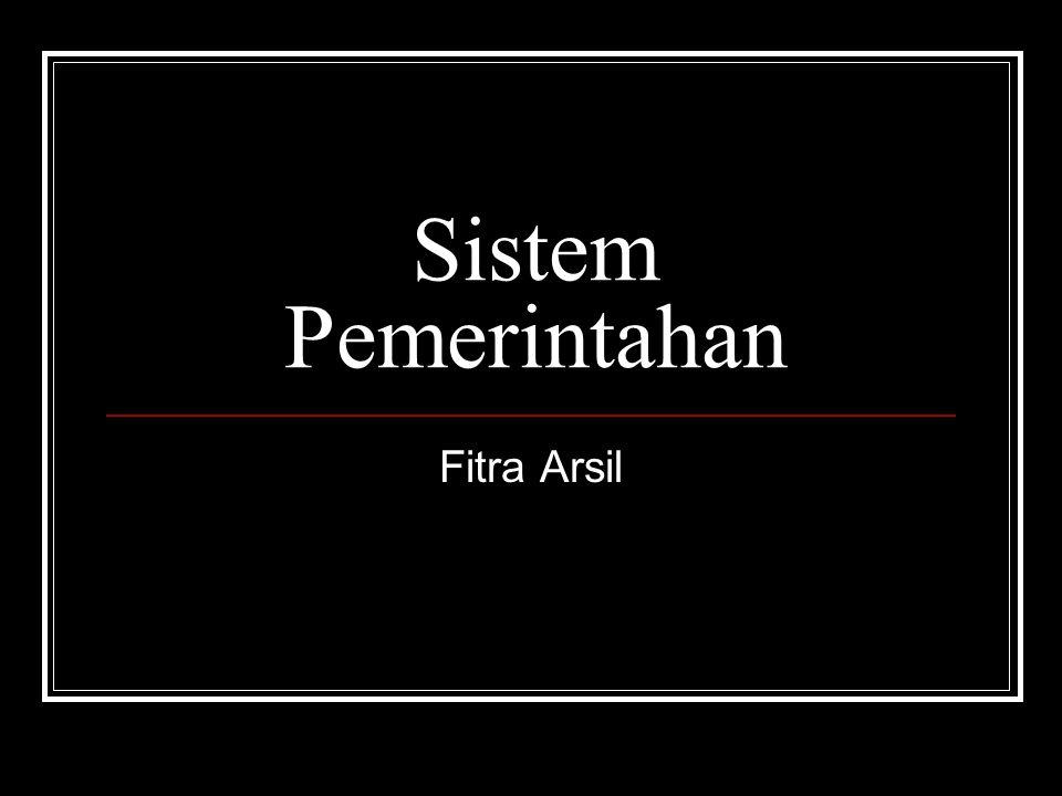 Sistem Pemerintahan Fitra Arsil