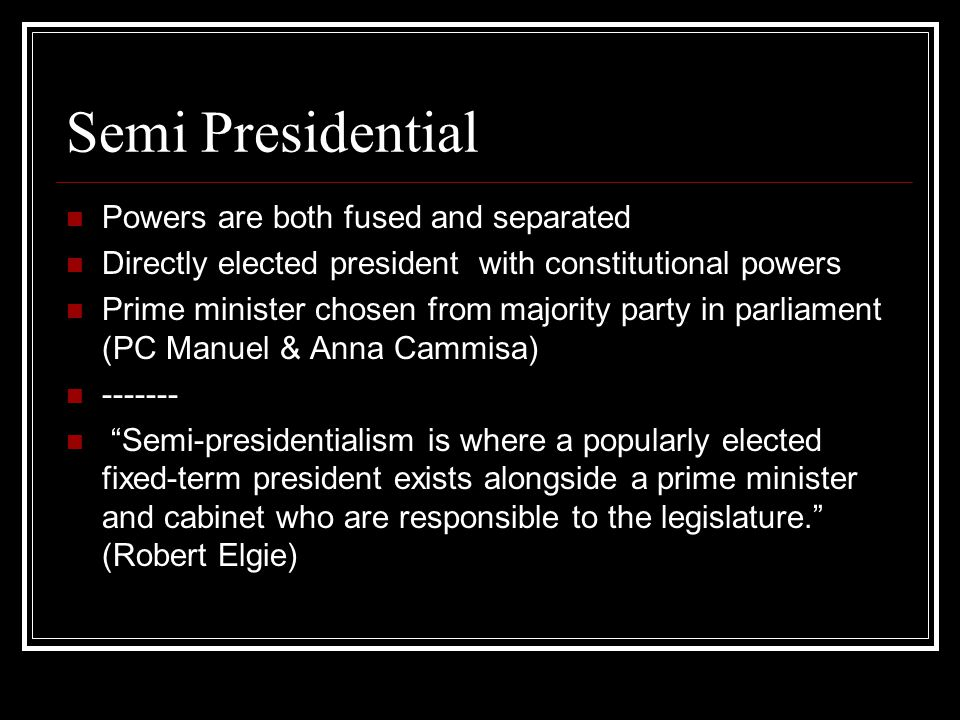 Semi Presidential Powers are both fused and separated