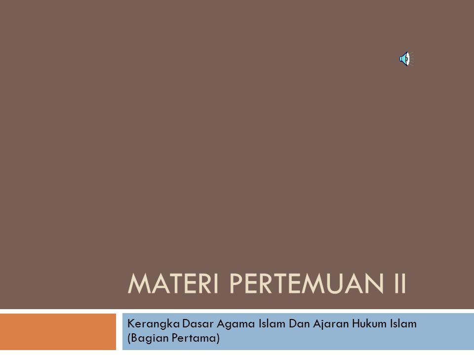Kerangka Dasar Agama Islam Dan Ajaran Hukum Islam (Bagian Pertama)