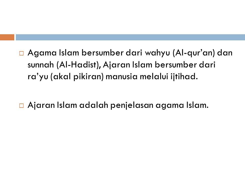 Agama Islam bersumber dari wahyu (Al-qur'an) dan sunnah (Al-Hadist), Ajaran Islam bersumber dari ra'yu (akal pikiran) manusia melalui ijtihad.