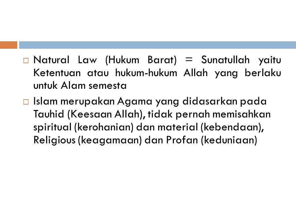 Natural Law (Hukum Barat) = Sunatullah yaitu Ketentuan atau hukum-hukum Allah yang berlaku untuk Alam semesta