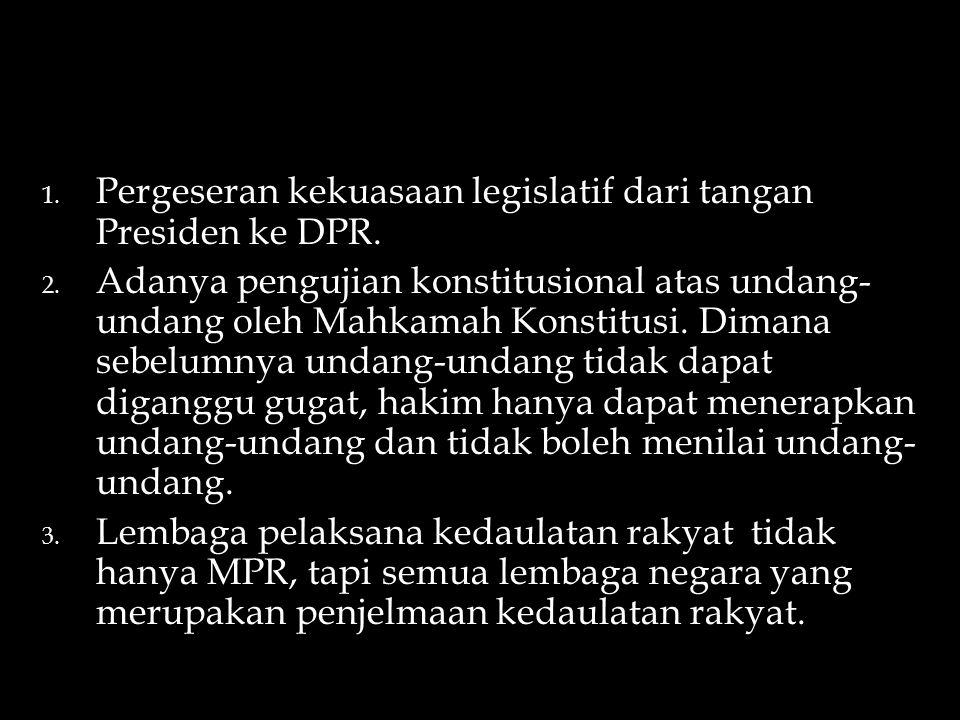 Pergeseran kekuasaan legislatif dari tangan Presiden ke DPR.