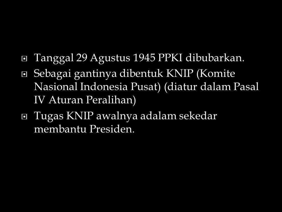 Tanggal 29 Agustus 1945 PPKI dibubarkan.