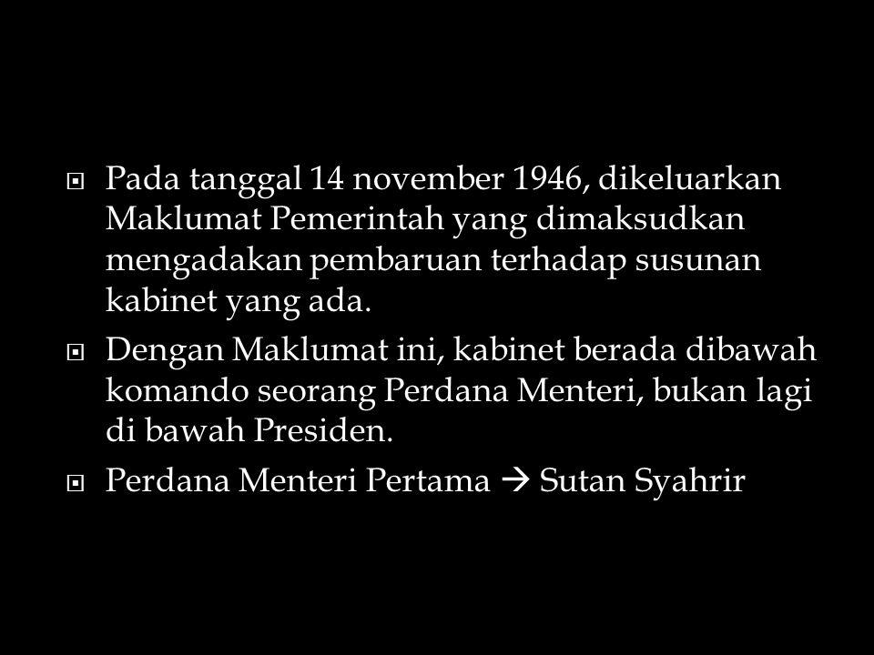 Pada tanggal 14 november 1946, dikeluarkan Maklumat Pemerintah yang dimaksudkan mengadakan pembaruan terhadap susunan kabinet yang ada.