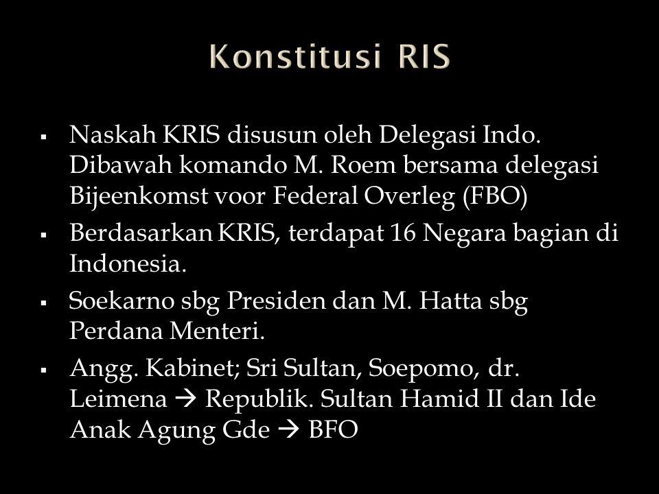 Konstitusi RIS Naskah KRIS disusun oleh Delegasi Indo. Dibawah komando M. Roem bersama delegasi Bijeenkomst voor Federal Overleg (FBO)