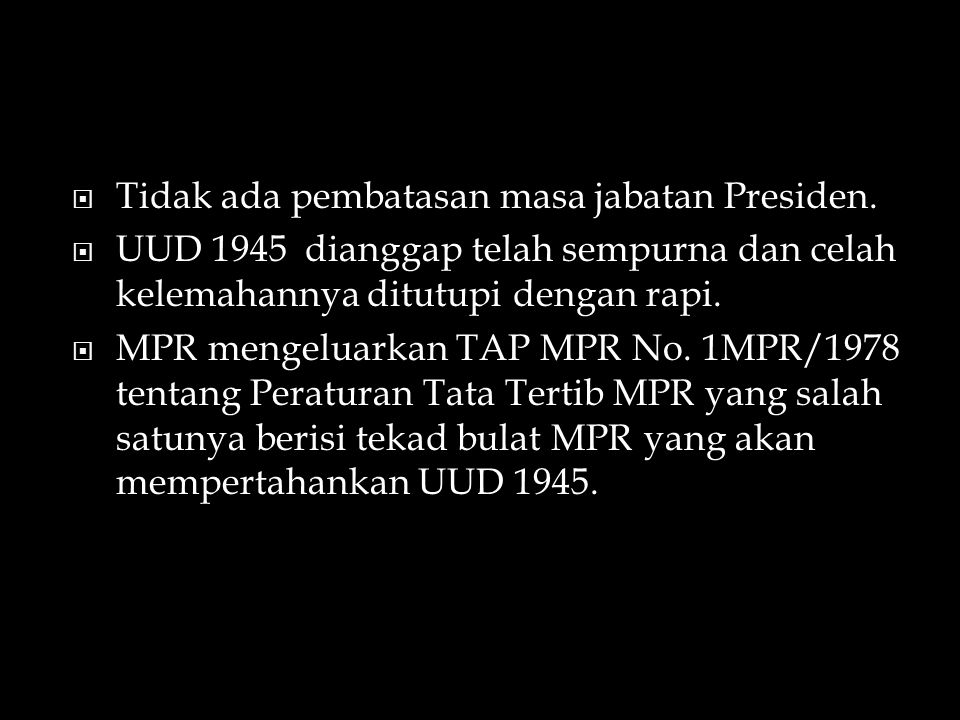 Tidak ada pembatasan masa jabatan Presiden.