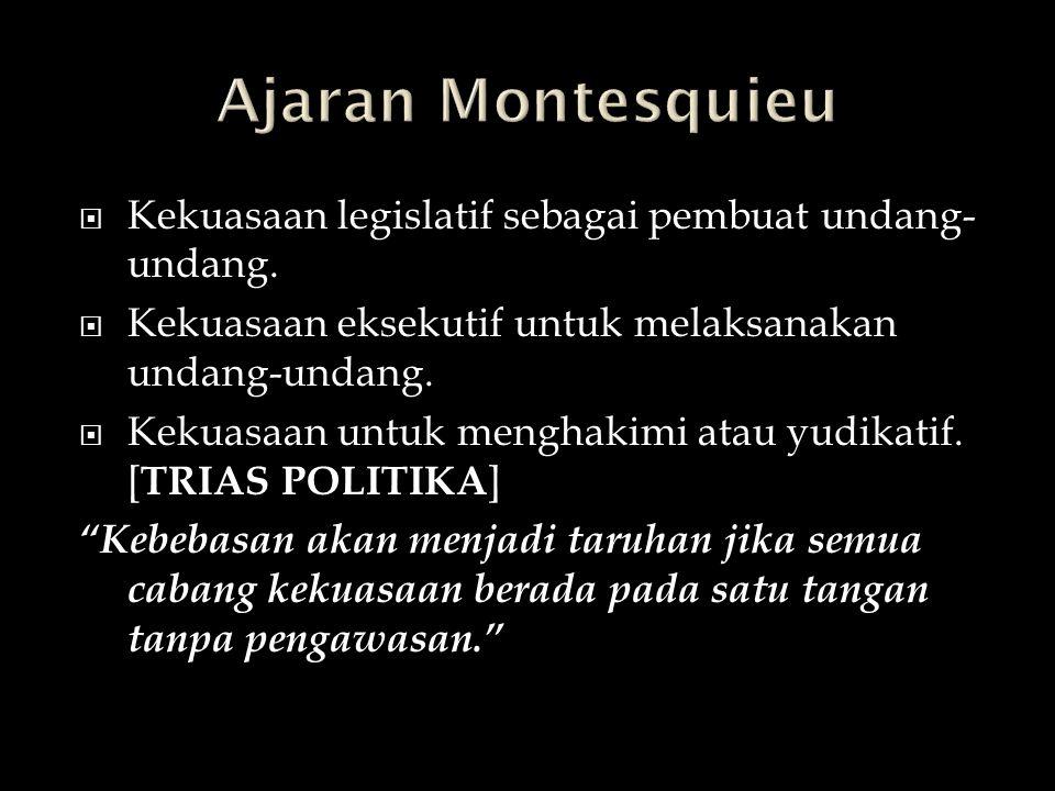 Ajaran Montesquieu Kekuasaan legislatif sebagai pembuat undang-undang.