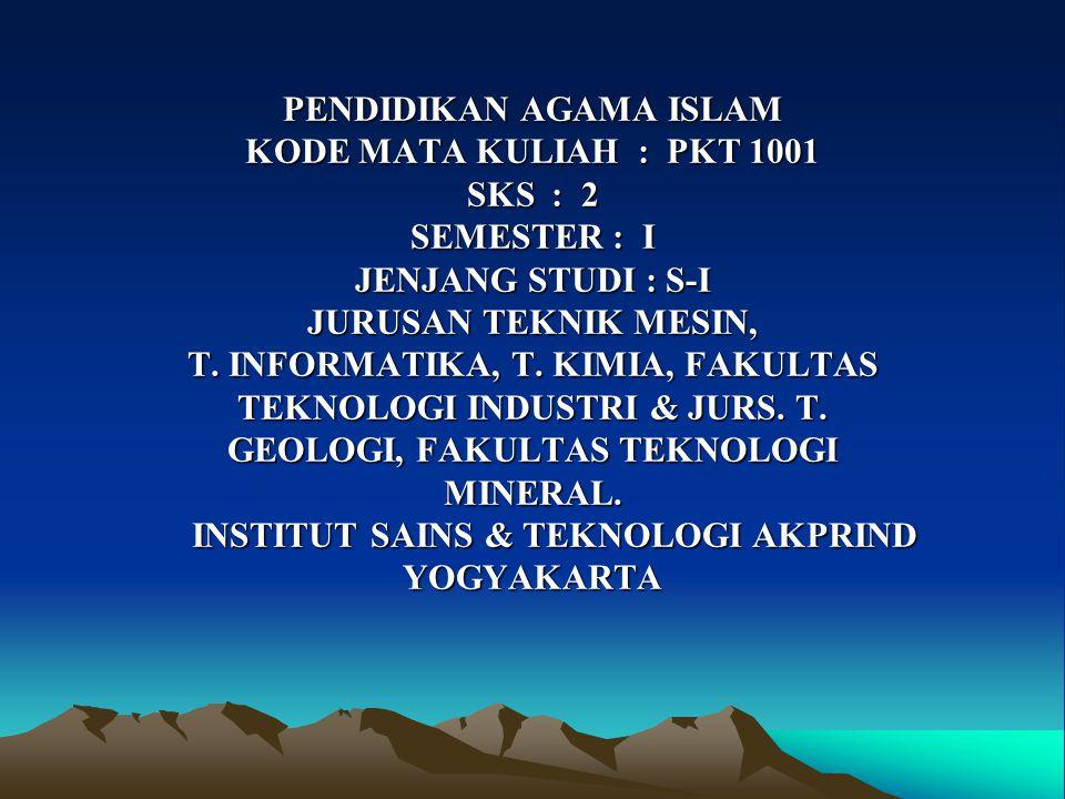 PENDIDIKAN AGAMA ISLAM KODE MATA KULIAH : PKT 1001 SKS : 2 SEMESTER : I JENJANG STUDI : S-I JURUSAN TEKNIK MESIN, T.