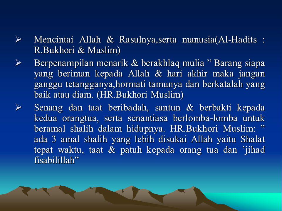 Mencintai Allah & Rasulnya,serta manusia(Al-Hadits : R
