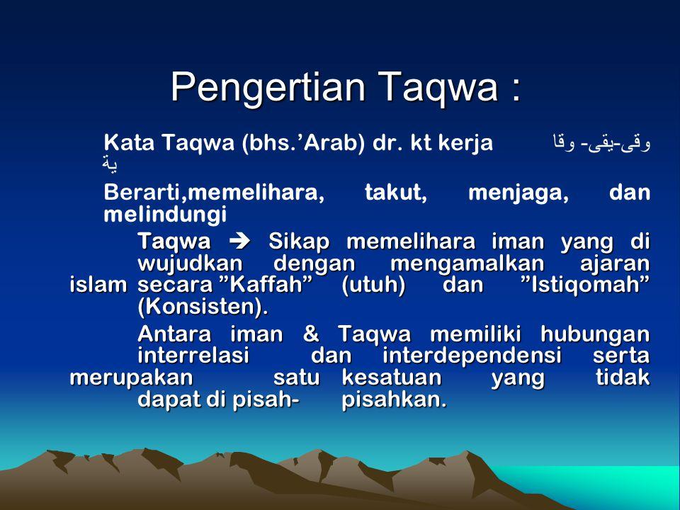 Pengertian Taqwa : Kata Taqwa (bhs.'Arab) dr. kt kerja وقى-يقى- وقا ية