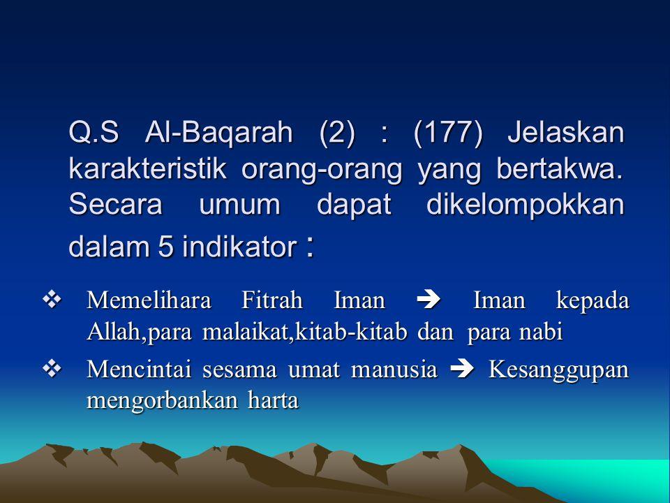 Q.S Al-Baqarah (2) : (177) Jelaskan karakteristik orang-orang yang bertakwa. Secara umum dapat dikelompokkan dalam 5 indikator :