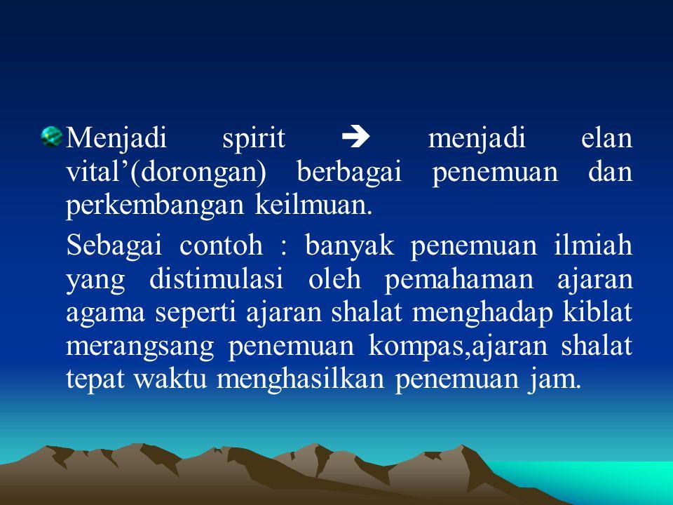 Menjadi spirit  menjadi elan vital'(dorongan) berbagai penemuan dan perkembangan keilmuan.