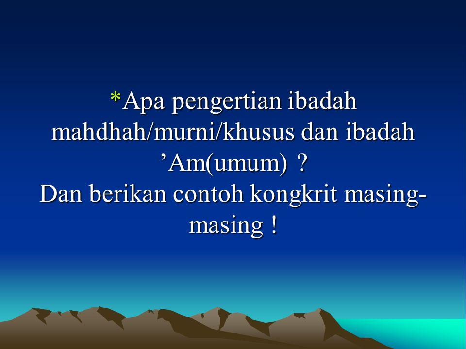Apa pengertian ibadah mahdhah/murni/khusus dan ibadah 'Am(umum)