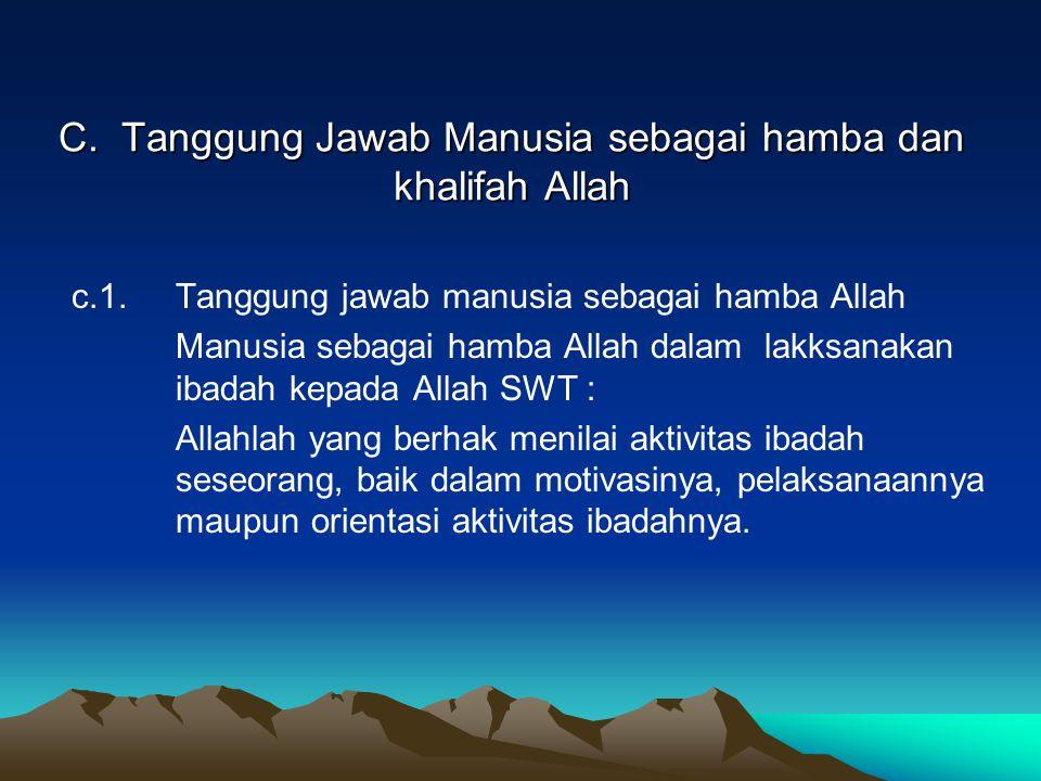 C. Tanggung Jawab Manusia sebagai hamba dan khalifah Allah