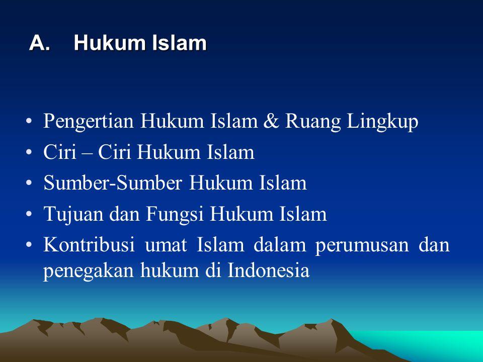Hukum Islam Pengertian Hukum Islam & Ruang Lingkup. Ciri – Ciri Hukum Islam. Sumber-Sumber Hukum Islam.