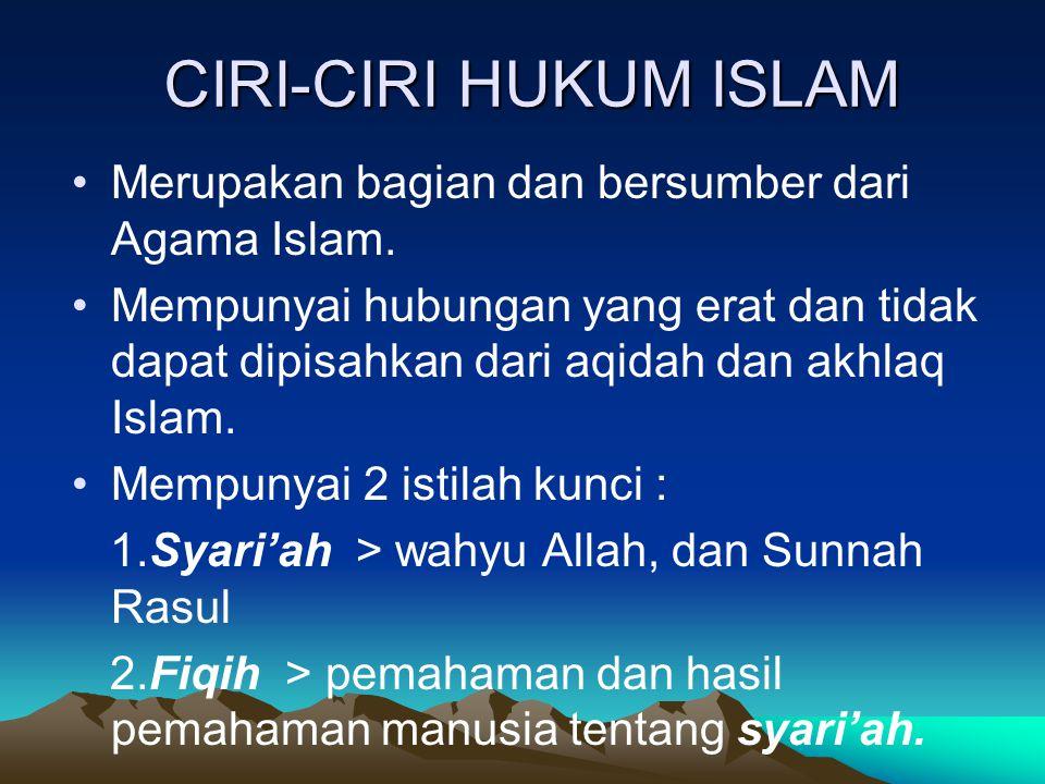 CIRI-CIRI HUKUM ISLAM Merupakan bagian dan bersumber dari Agama Islam.