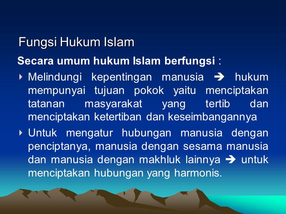 Fungsi Hukum Islam Secara umum hukum Islam berfungsi :