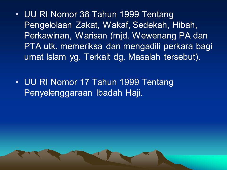 UU RI Nomor 38 Tahun 1999 Tentang Pengelolaan Zakat, Wakaf, Sedekah, Hibah, Perkawinan, Warisan (mjd. Wewenang PA dan PTA utk. memeriksa dan mengadili perkara bagi umat Islam yg. Terkait dg. Masalah tersebut).