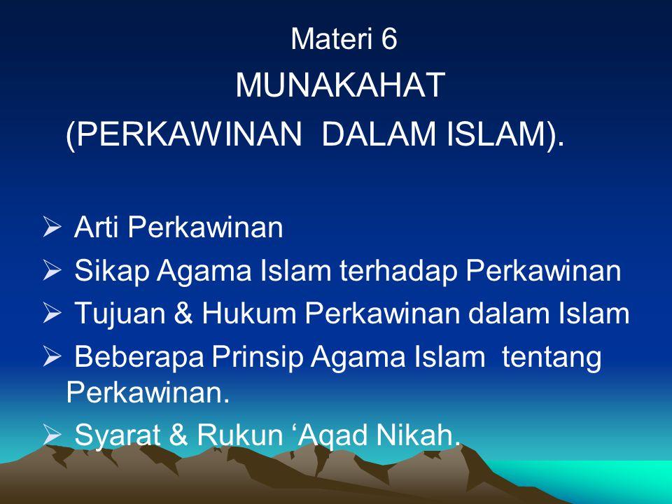 Materi 6 MUNAKAHAT. (PERKAWINAN DALAM ISLAM). Arti Perkawinan. Sikap Agama Islam terhadap Perkawinan.