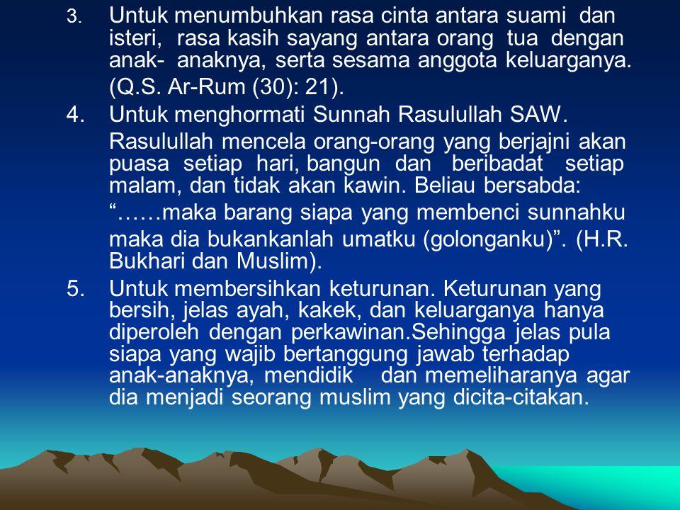 3. Untuk menumbuhkan rasa cinta antara suami dan. isteri,