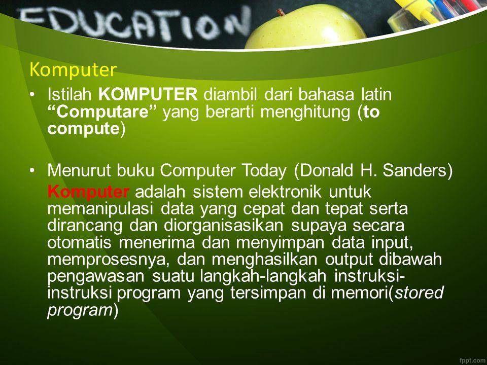 Komputer Istilah KOMPUTER diambil dari bahasa latin Computare yang berarti menghitung (to compute)