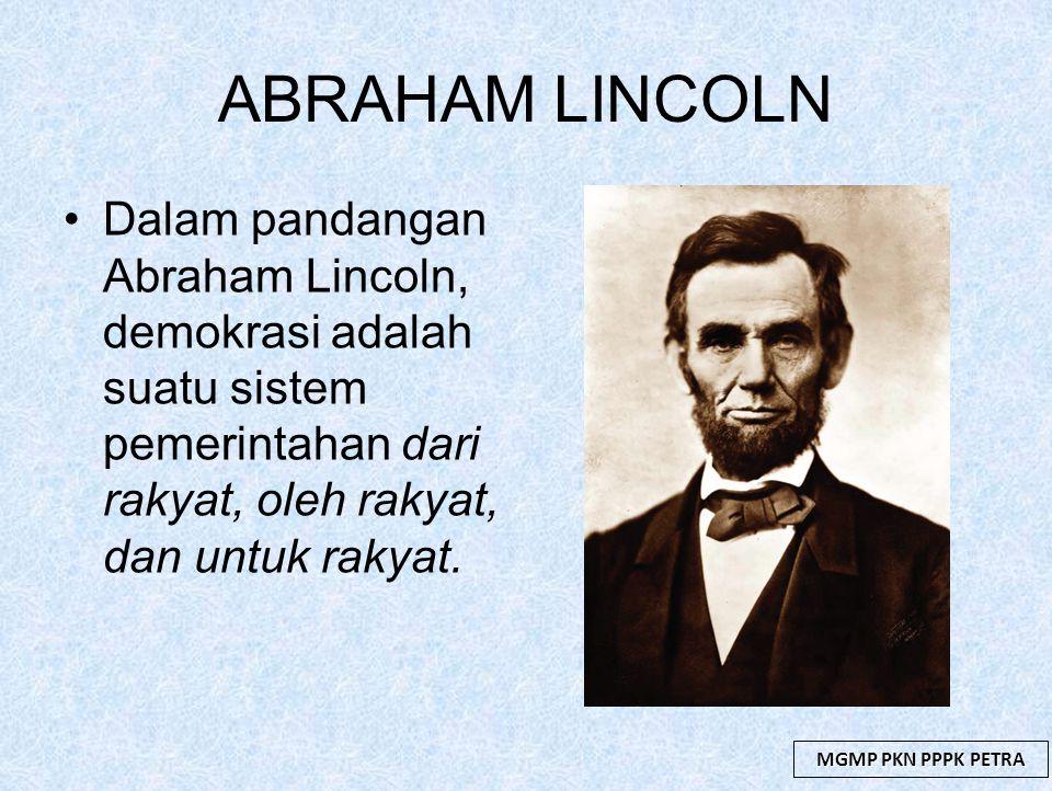 ABRAHAM LINCOLN Dalam pandangan Abraham Lincoln, demokrasi adalah suatu sistem pemerintahan dari rakyat, oleh rakyat, dan untuk rakyat.