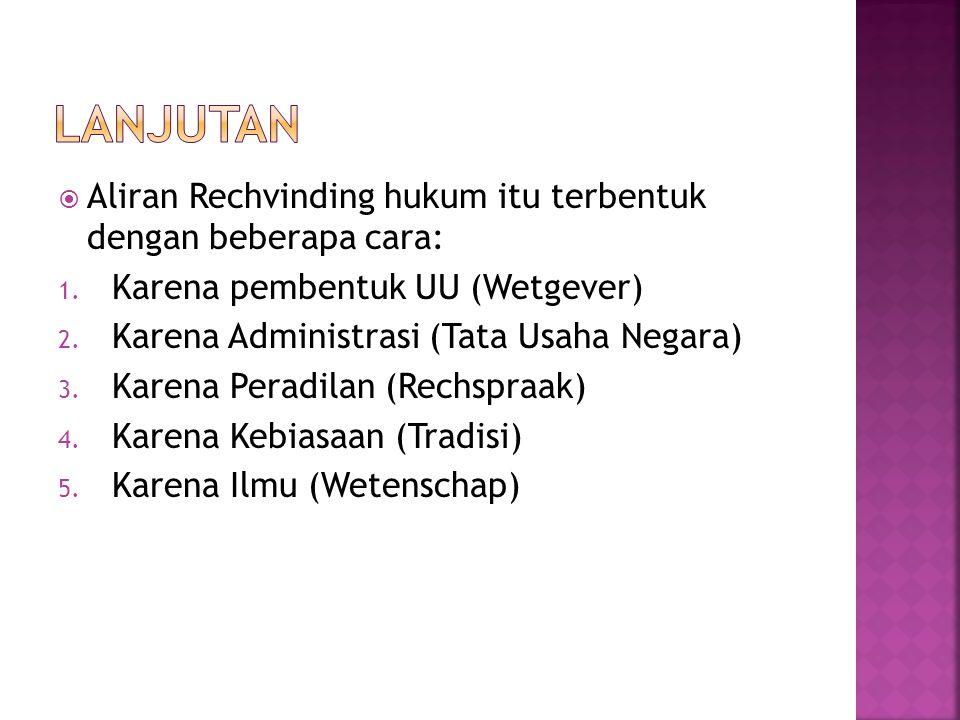 Lanjutan Aliran Rechvinding hukum itu terbentuk dengan beberapa cara: