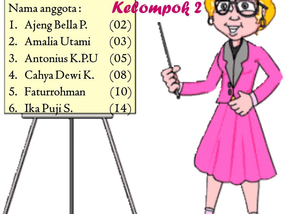 Kelompok 2 Nama anggota : Ajeng Bella P. (02) Amalia Utami (03)