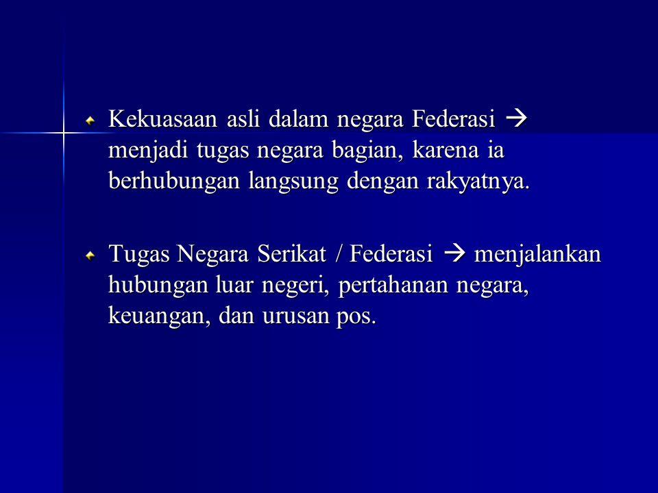 Kekuasaan asli dalam negara Federasi  menjadi tugas negara bagian, karena ia berhubungan langsung dengan rakyatnya.