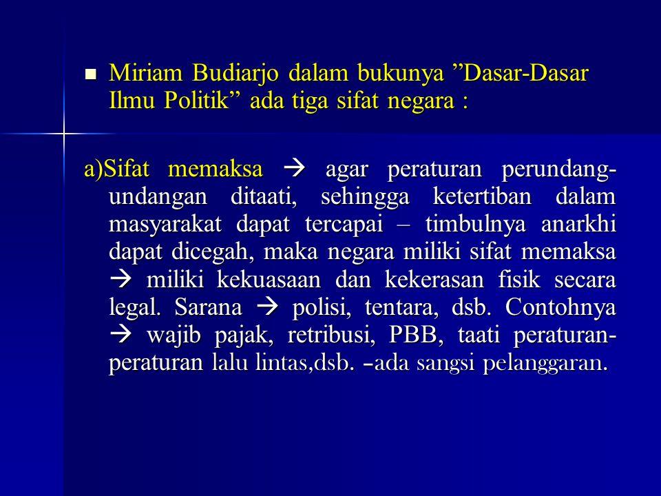 Miriam Budiarjo dalam bukunya Dasar-Dasar Ilmu Politik ada tiga sifat negara :