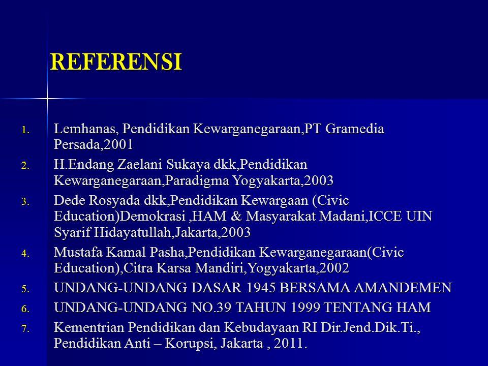 REFERENSI Lemhanas, Pendidikan Kewarganegaraan,PT Gramedia Persada,2001.