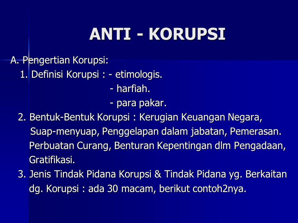 ANTI - KORUPSI A. Pengertian Korupsi: