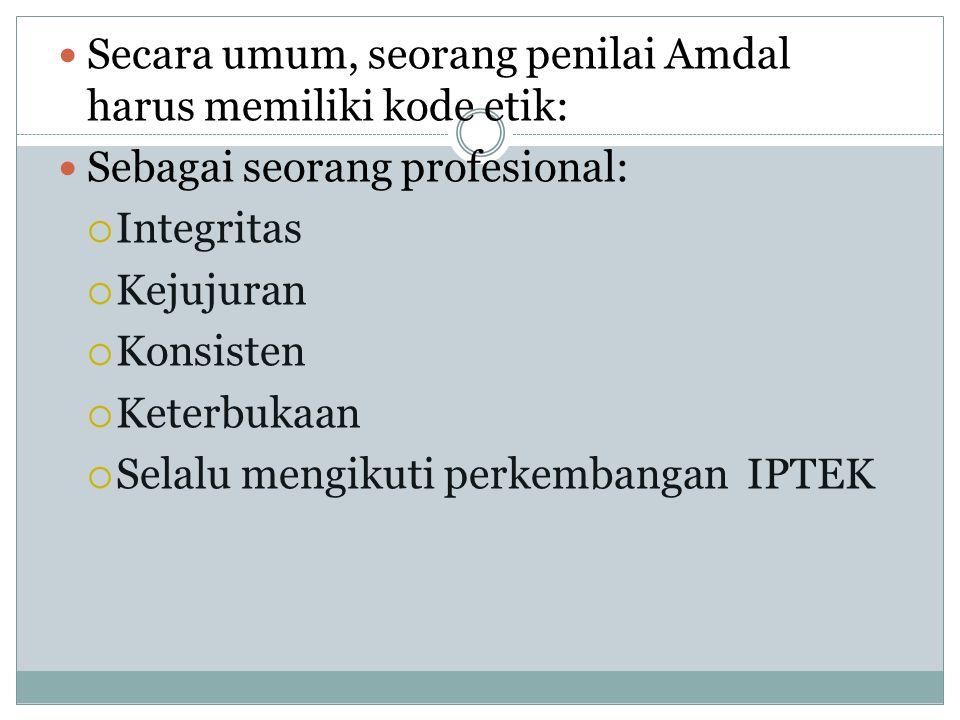 Secara umum, seorang penilai Amdal harus memiliki kode etik: