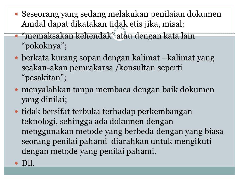 Seseorang yang sedang melakukan penilaian dokumen Amdal dapat dikatakan tidak etis jika, misal: