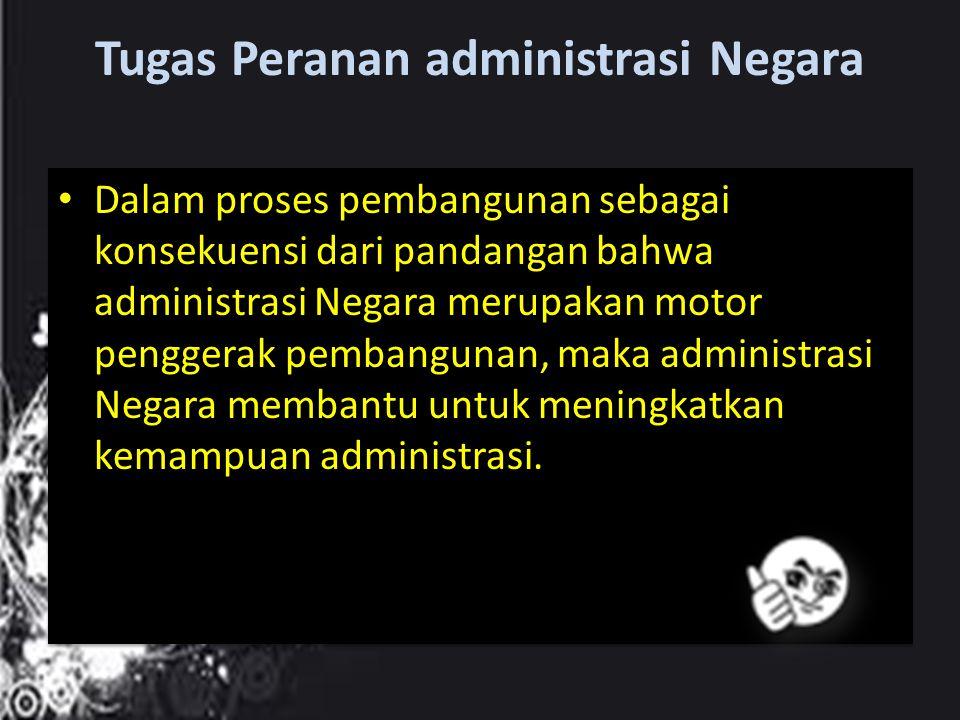 Tugas Peranan administrasi Negara