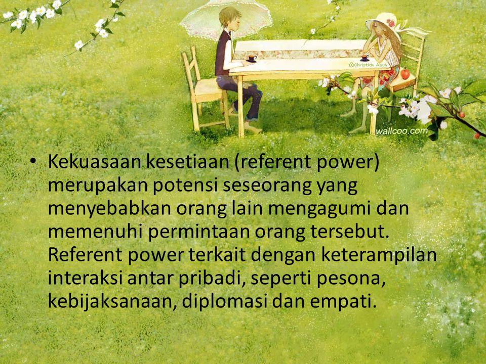Kekuasaan kesetiaan (referent power) merupakan potensi seseorang yang menyebabkan orang lain mengagumi dan memenuhi permintaan orang tersebut.
