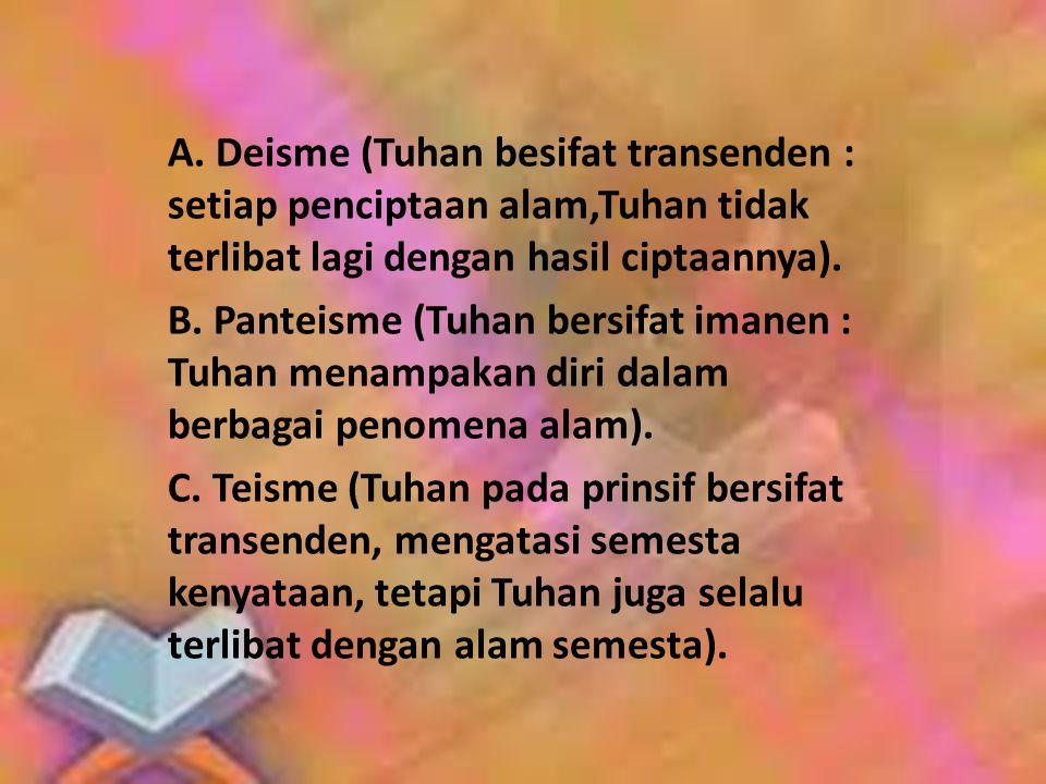 A. Deisme (Tuhan besifat transenden : setiap penciptaan alam,Tuhan tidak terlibat lagi dengan hasil ciptaannya).