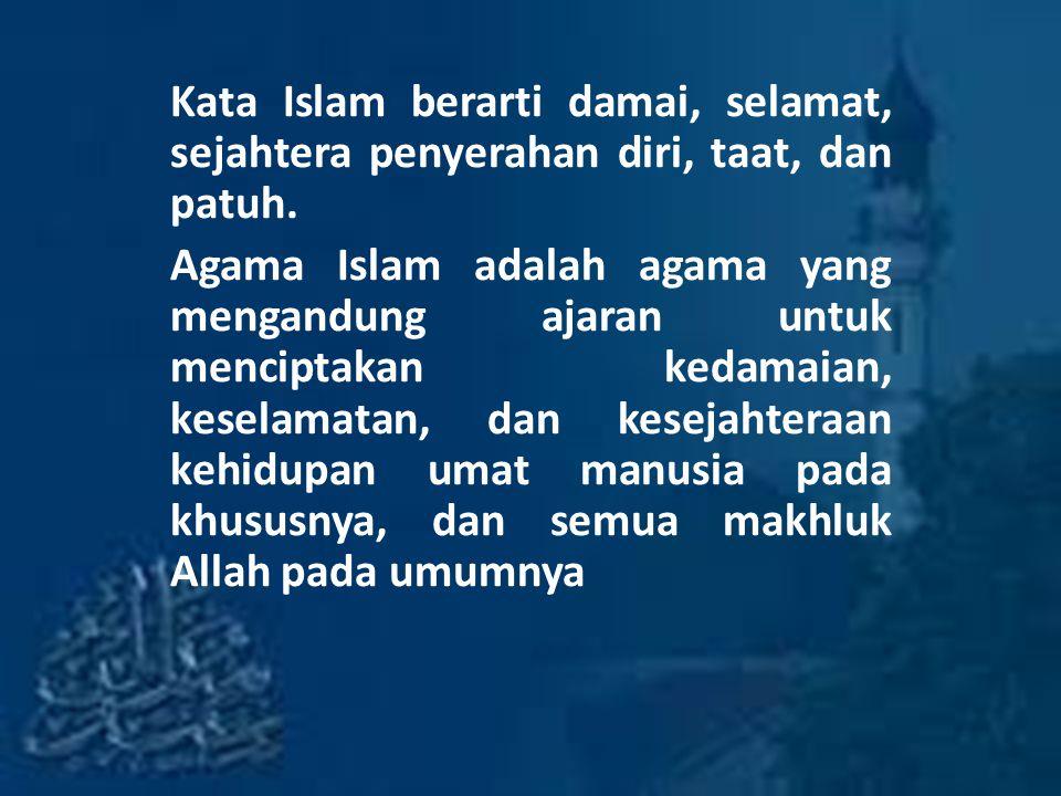 Kata Islam berarti damai, selamat, sejahtera penyerahan diri, taat, dan patuh.