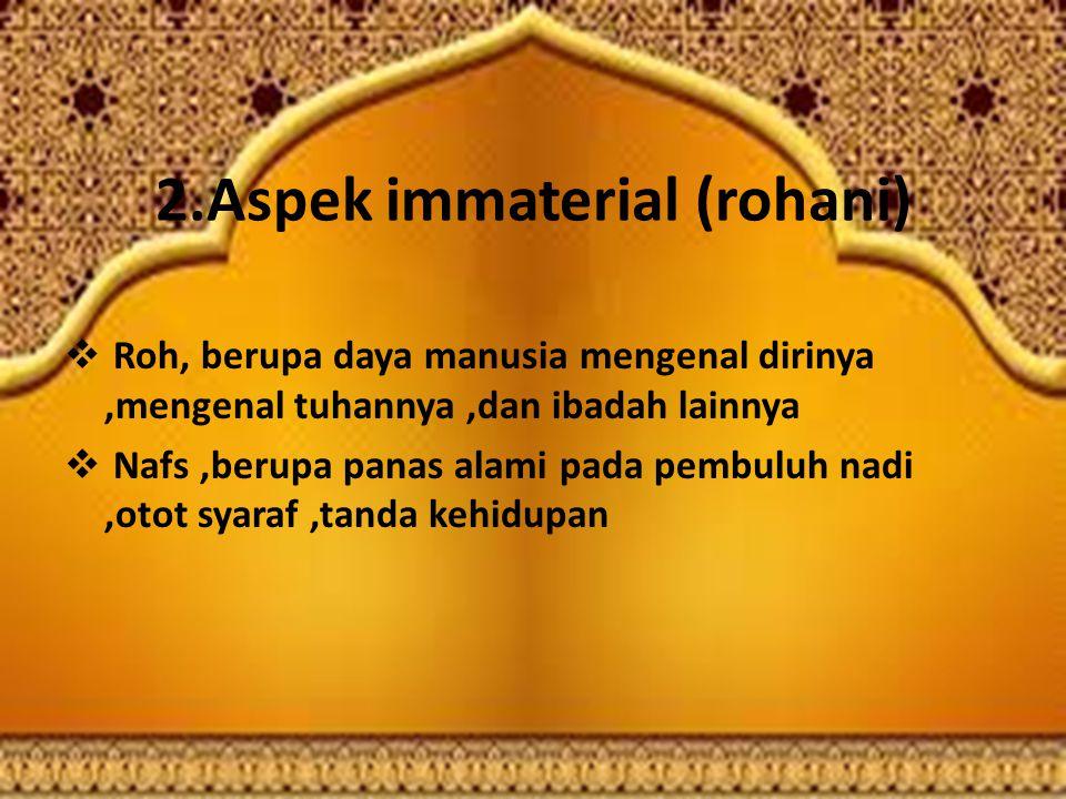 2.Aspek immaterial (rohani)